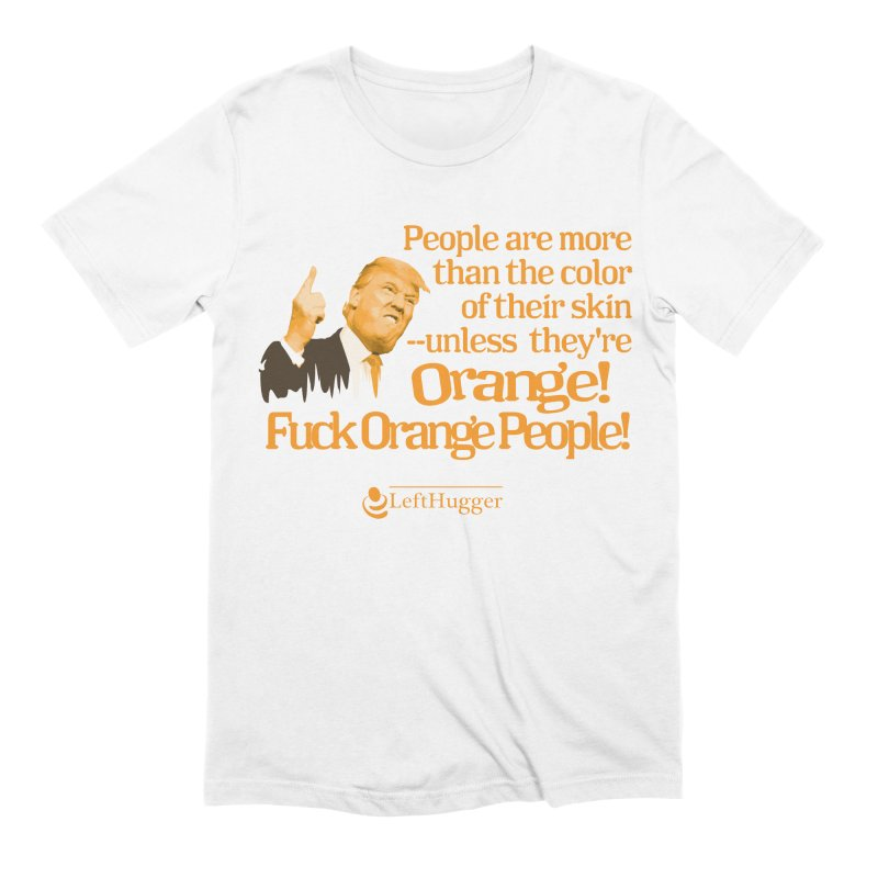 Fuck Orange People! 2 Men's Extra Soft T-Shirt by Lefthugger