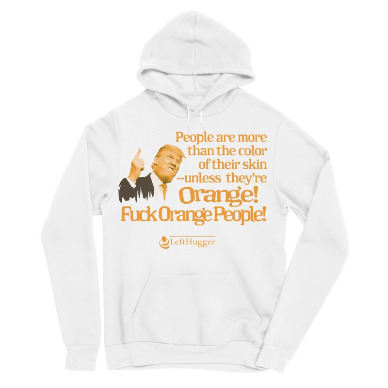 Fuck Orange People! 2 Men's Sponge Fleece Pullover Hoody by Lefthugger