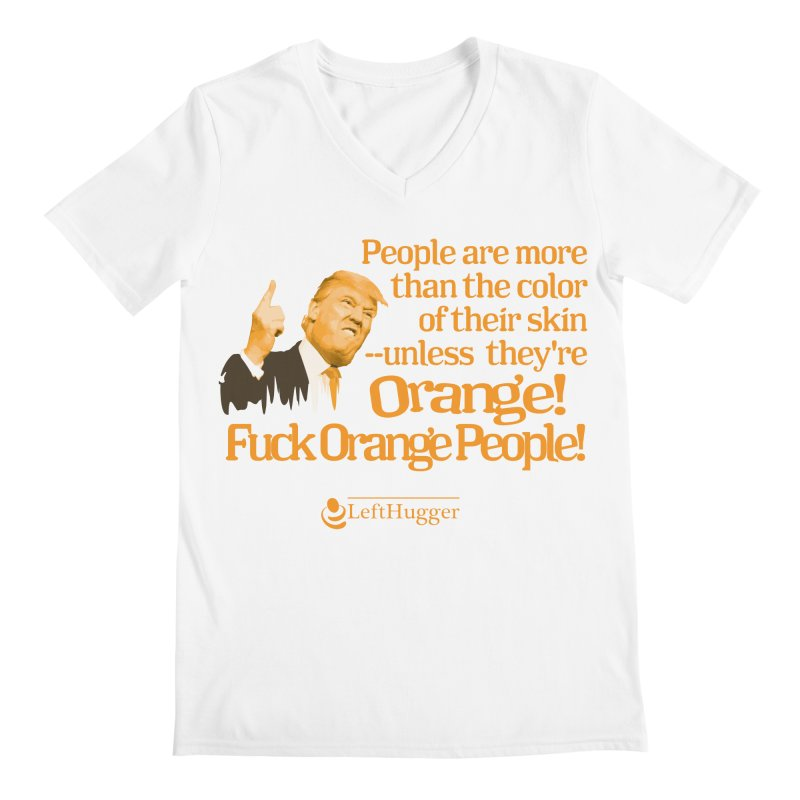Fuck Orange People! 2 Men's Regular V-Neck by Lefthugger