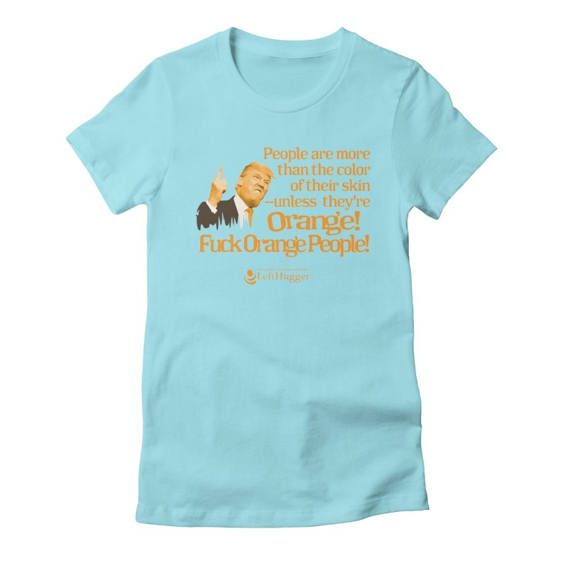 Fuck Orange People! 2 Women's Fitted T-Shirt by Lefthugger