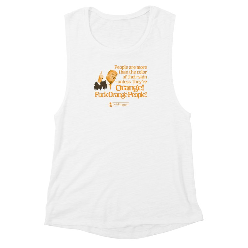 Fuck Orange People! 2 Women's Muscle Tank by Lefthugger