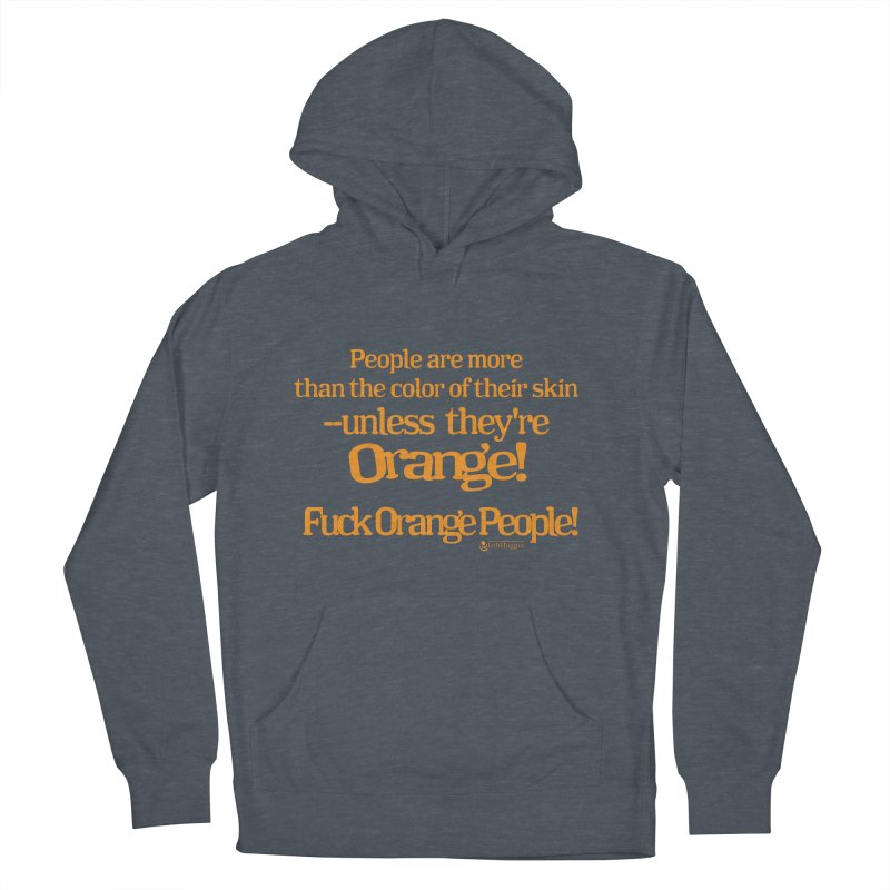 Fuck Orange People! Men's French Terry Pullover Hoody by Lefthugger