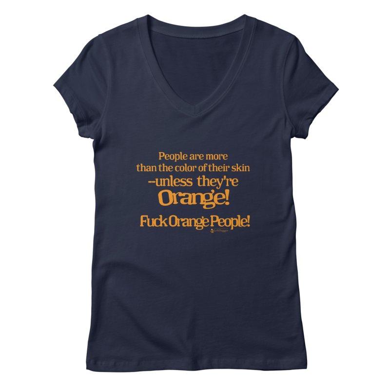 Fuck Orange People! Women's Regular V-Neck by Lefthugger