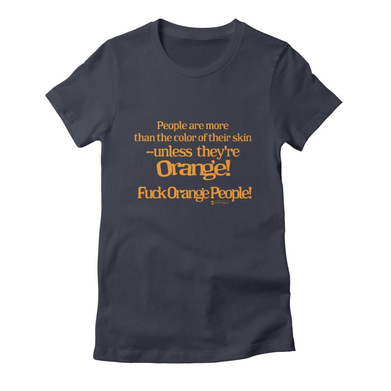 Fuck Orange People! Women's Fitted T-Shirt by Lefthugger