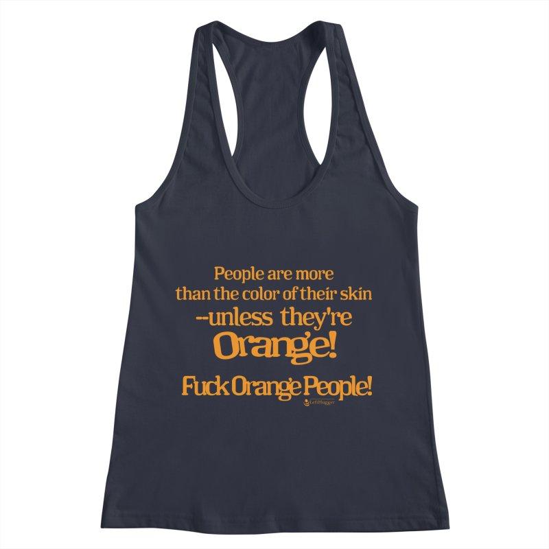 Fuck Orange People! Women's Racerback Tank by Lefthugger