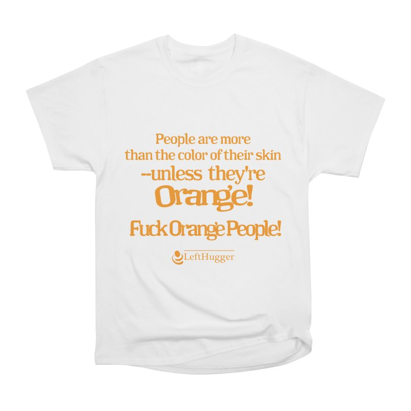 Fuck Orange People! Men's Heavyweight T-Shirt by Lefthugger