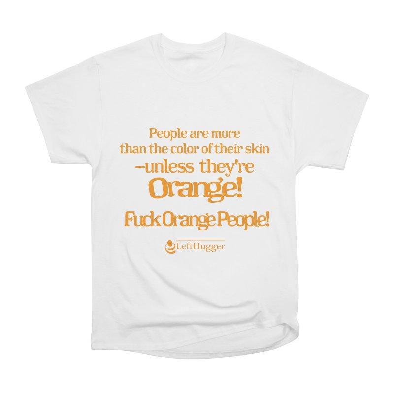 Fuck Orange People! Women's Heavyweight Unisex T-Shirt by Lefthugger