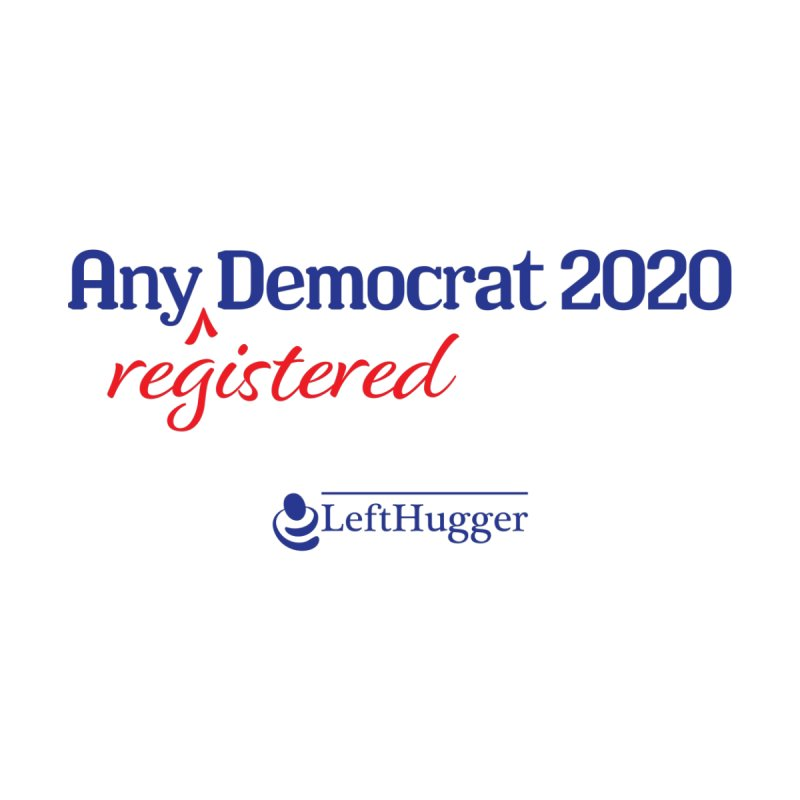 Any -Registered- Democrat 2020 Women's Scoop Neck by Lefthugger