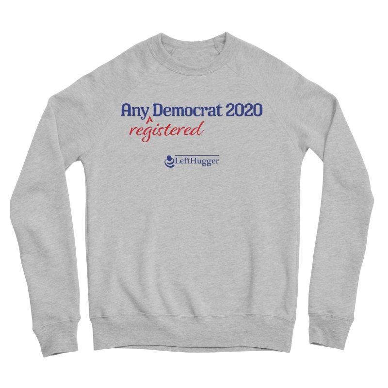 Any -Registered- Democrat 2020 Women's Sweatshirt by Lefthugger