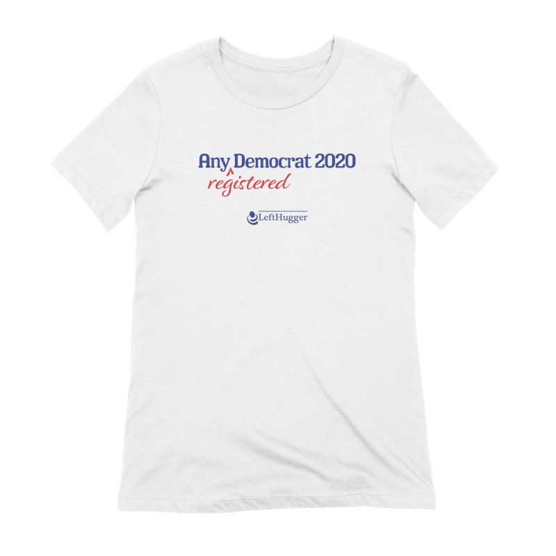 Any -Registered- Democrat 2020 Women's Extra Soft T-Shirt by Lefthugger