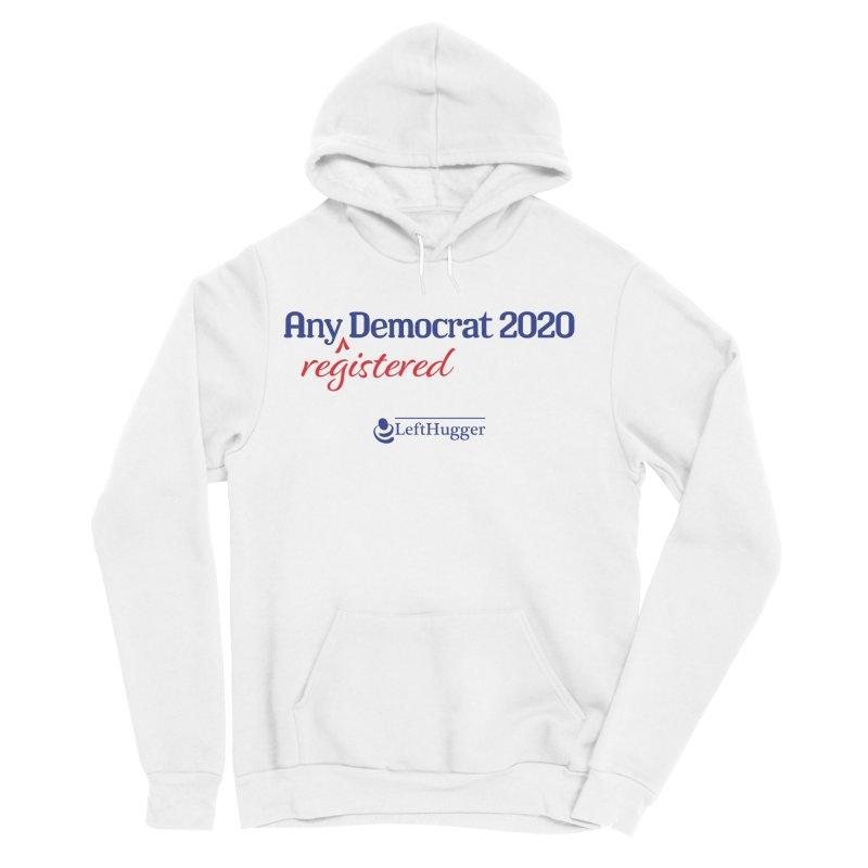 Any -Registered- Democrat 2020 Men's Sponge Fleece Pullover Hoody by Lefthugger