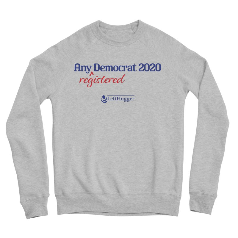 Any -Registered- Democrat 2020 Men's Sponge Fleece Sweatshirt by Lefthugger