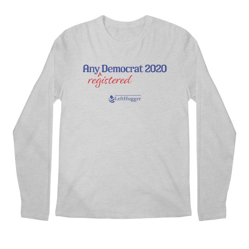 Any -Registered- Democrat 2020 Men's Regular Longsleeve T-Shirt by Lefthugger