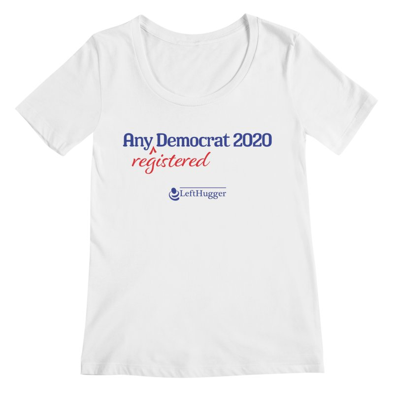Any -Registered- Democrat 2020 Women's Regular Scoop Neck by Lefthugger