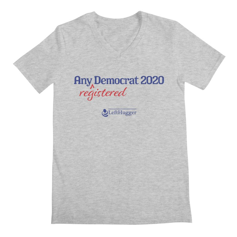 Any -Registered- Democrat 2020 Men's Regular V-Neck by Lefthugger
