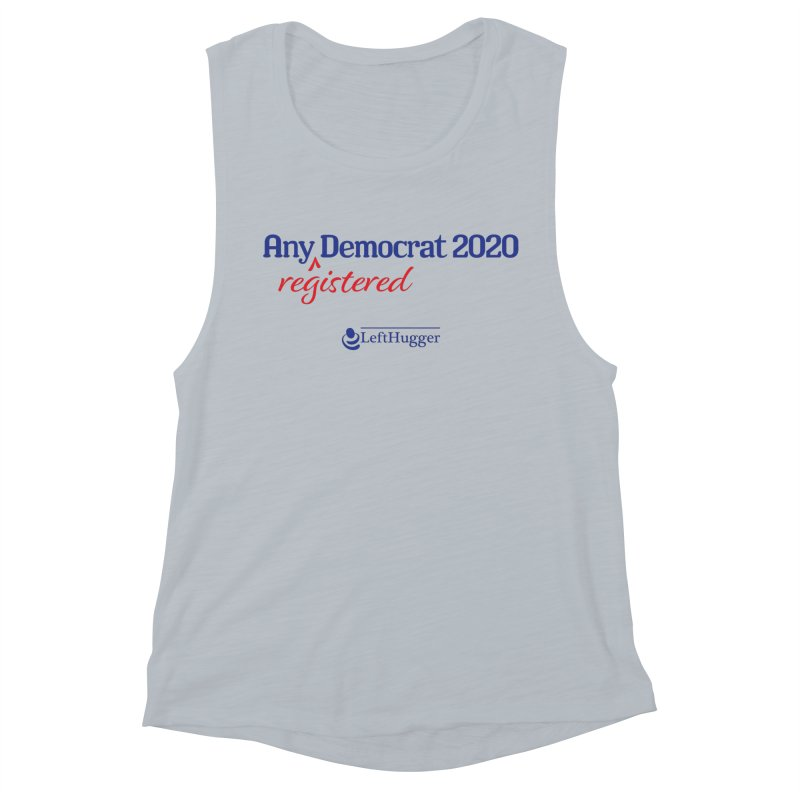 Any -Registered- Democrat 2020 Women's Muscle Tank by Lefthugger