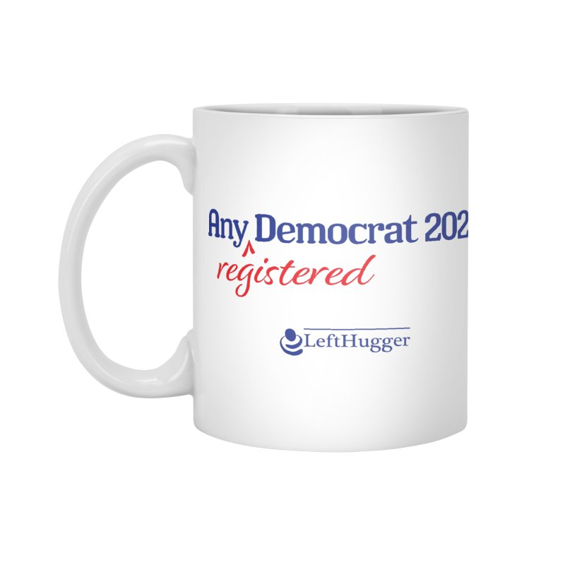 Any -Registered- Democrat 2020 Accessories Standard Mug by Lefthugger