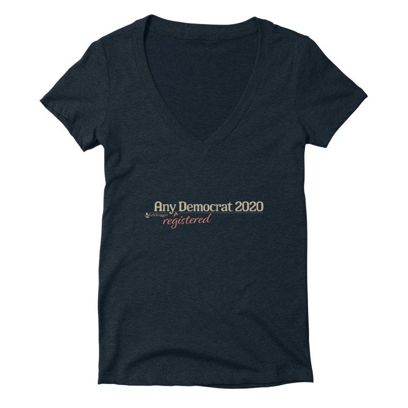Any -Registered- Democrat 2020 Women's V-Neck by Lefthugger