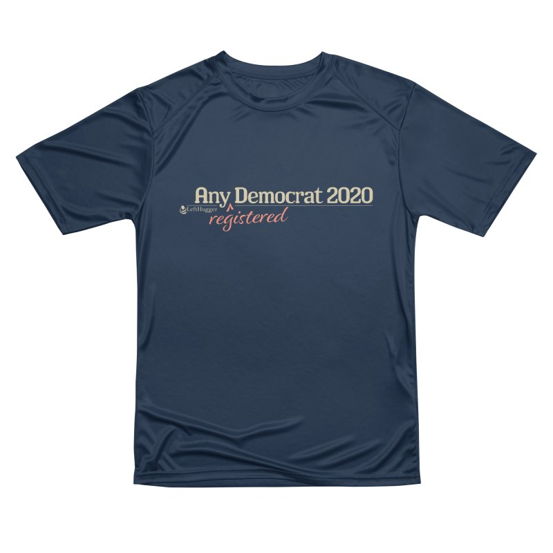 Any -Registered- Democrat 2020 Men's Performance T-Shirt by Lefthugger