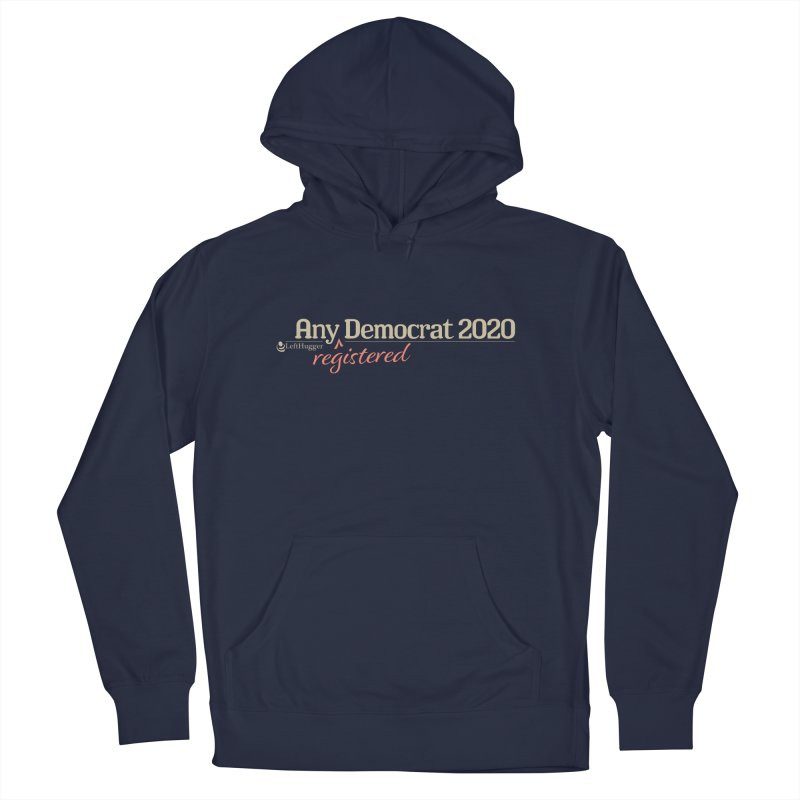 Any -Registered- Democrat 2020 Men's French Terry Pullover Hoody by Lefthugger