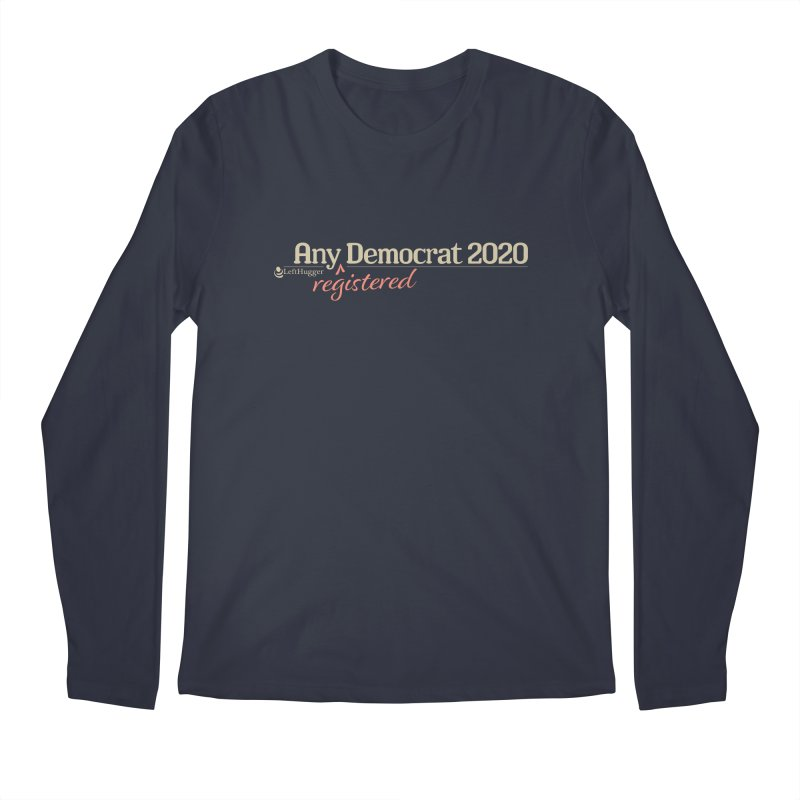 Any -Registered- Democrat 2020 Men's Regular Longsleeve T-Shirt by Lefthugger