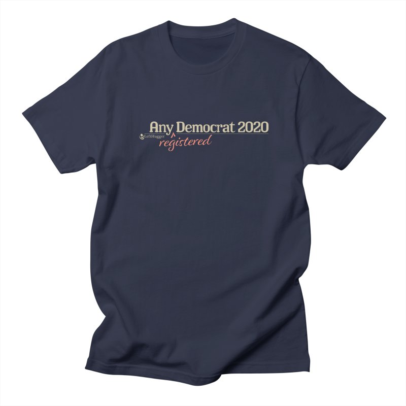 Any -Registered- Democrat 2020 Men's Regular T-Shirt by Lefthugger