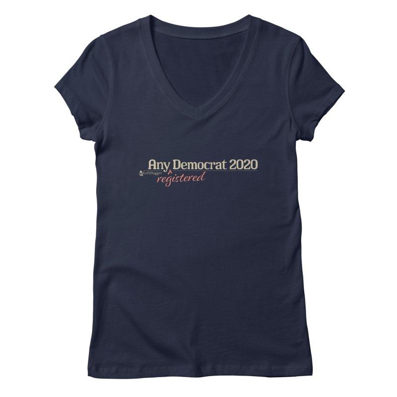 Any -Registered- Democrat 2020 Women's Regular V-Neck by Lefthugger
