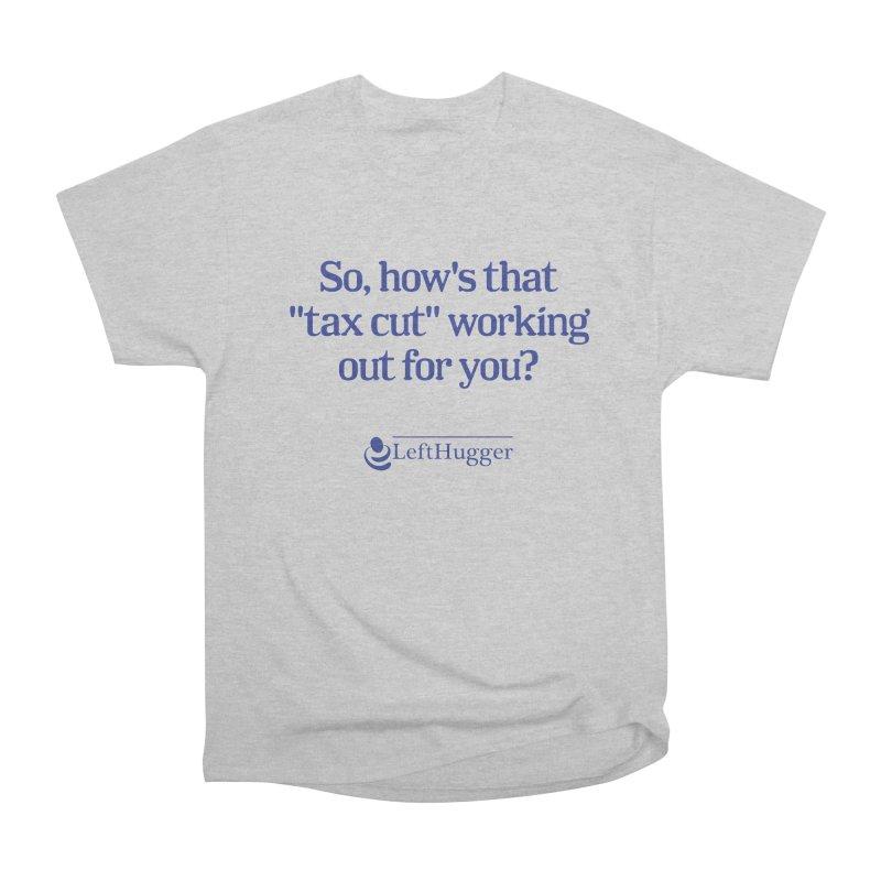 How's that tax cut? Men's Heavyweight T-Shirt by Lefthugger