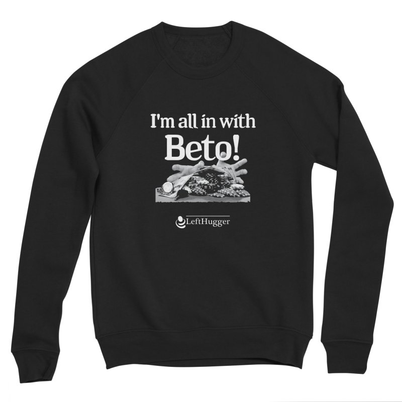 All in with Beto! Men's Sponge Fleece Sweatshirt by Lefthugger