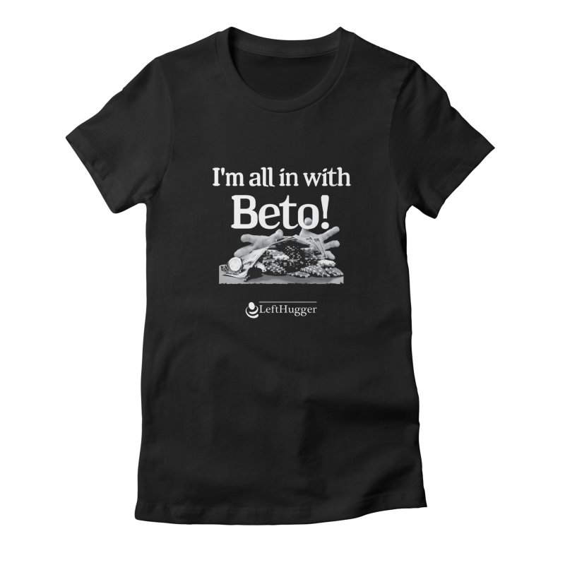 All in with Beto! Women's T-Shirt by Lefthugger