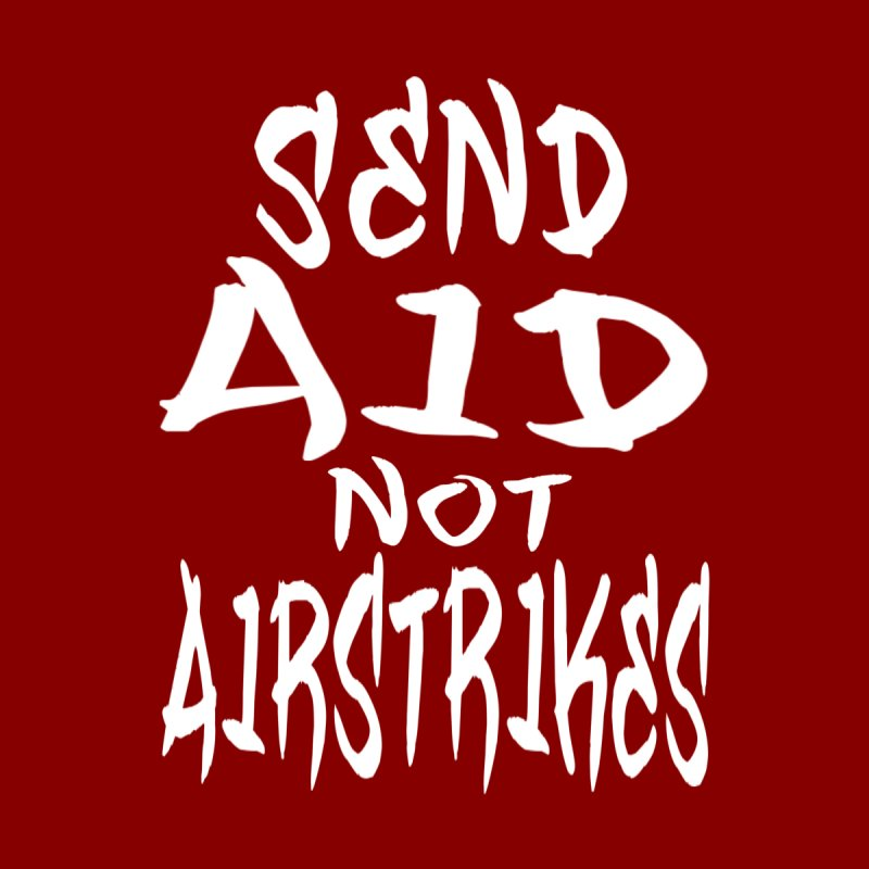 Send AID Not AIRSTRIKES Men's T-Shirt by Lena Harbali