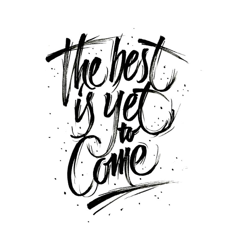 The Best is Yet to Come by leotamaro's Artist Shop