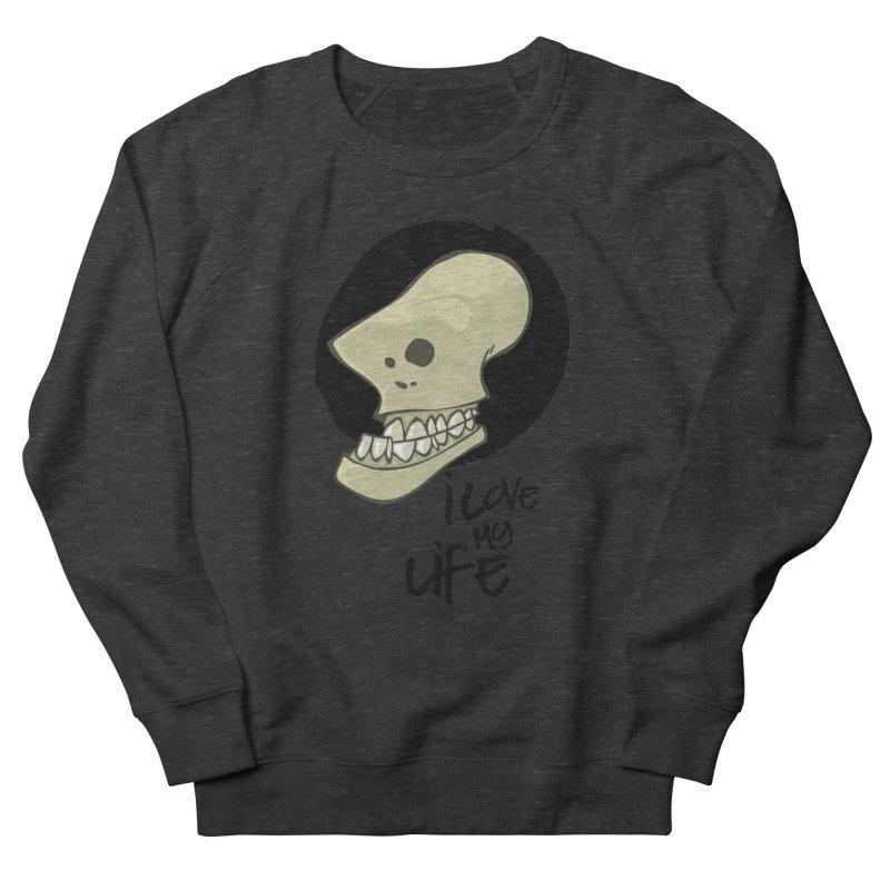 I love my life Women's Sweatshirt by lepetitcalamar's Artist Shop