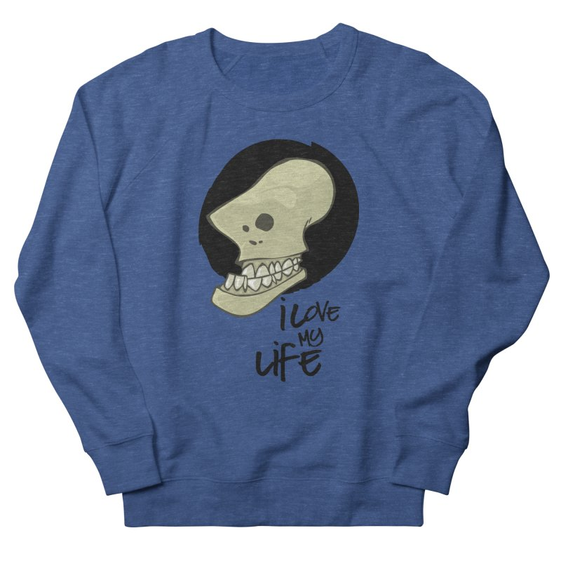 I love my life Women's French Terry Sweatshirt by lepetitcalamar's Artist Shop