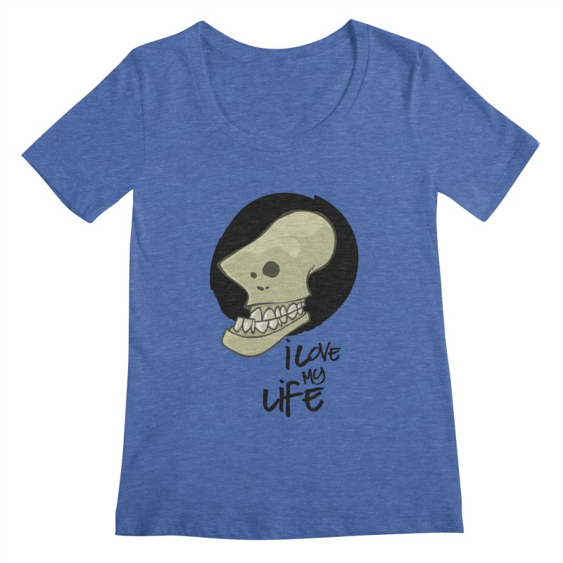 I love my life Women's Scoopneck by lepetitcalamar's Artist Shop