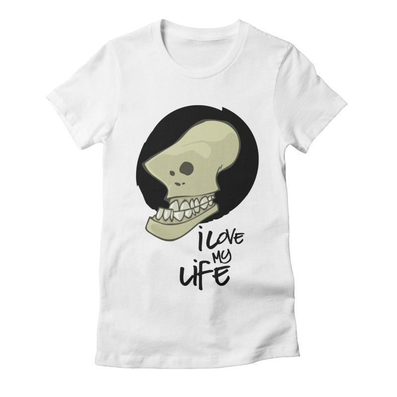 I love my life Women's Fitted T-Shirt by lepetitcalamar's Artist Shop