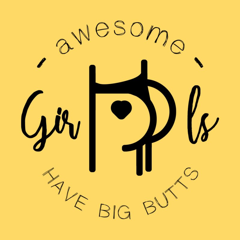 Awesome girls have big butts Men's T-Shirt by lepetitcalamar's Artist Shop