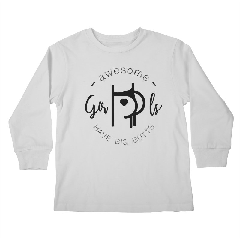 Awesome girls have big butts Kids Longsleeve T-Shirt by lepetitcalamar's Artist Shop