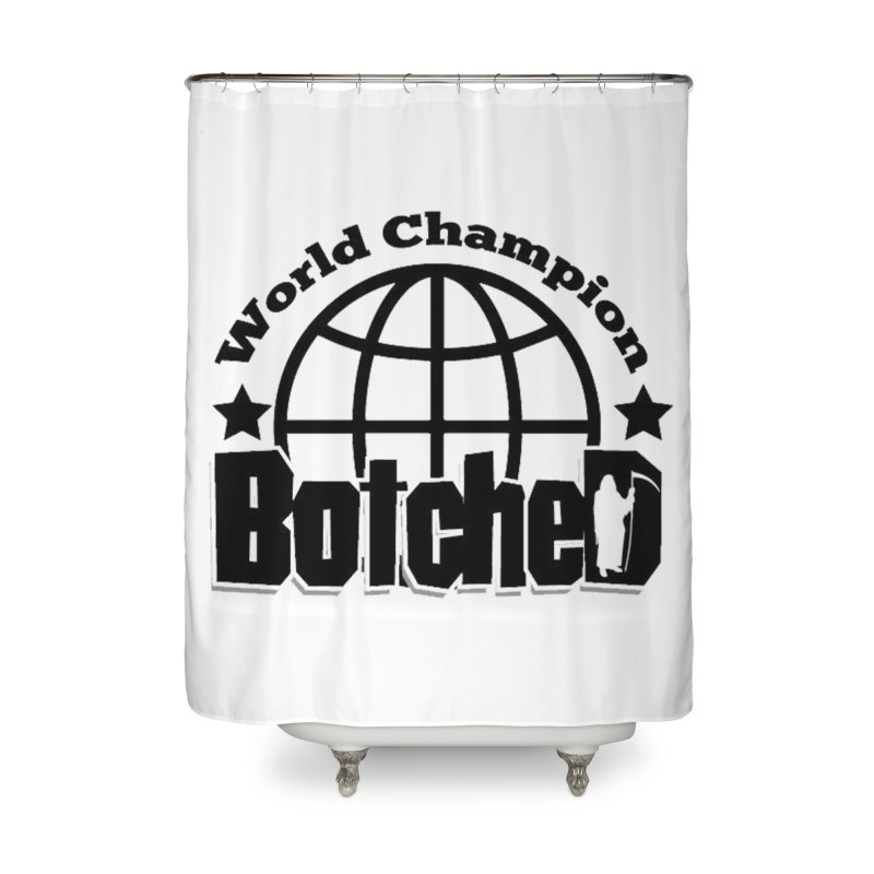 "Botched ""World Champ"" Home Shower Curtain by lgda's Artist Shop"