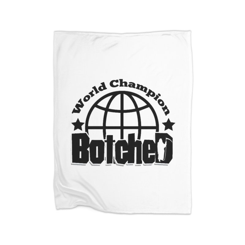 "Botched ""World Champ"" Home Fleece Blanket Blanket by lgda's Artist Shop"