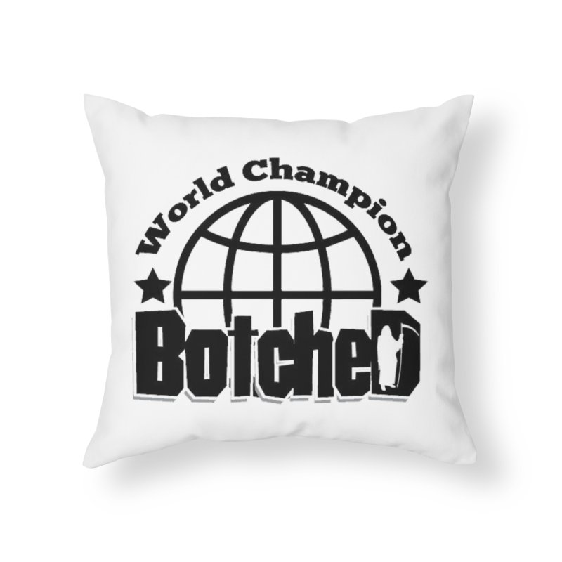 "Botched ""World Champ"" Home Throw Pillow by lgda's Artist Shop"