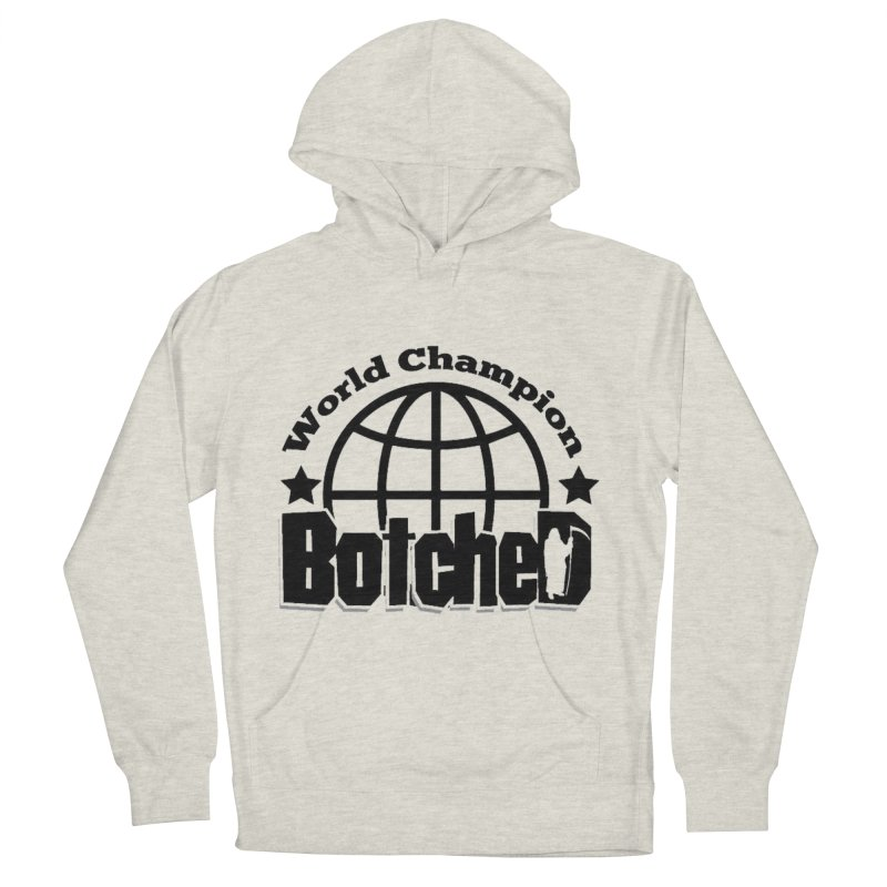 "Botched ""World Champ"" Women's French Terry Pullover Hoody by lgda's Artist Shop"