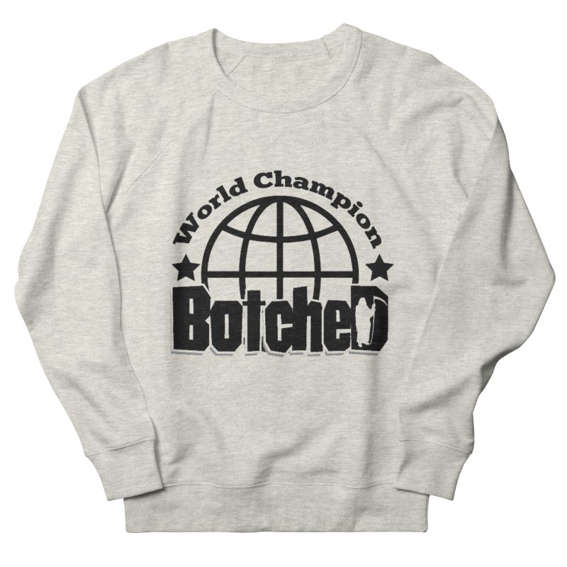 "Botched ""World Champ"" Men's French Terry Sweatshirt by lgda's Artist Shop"