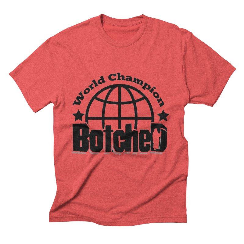 "Botched ""World Champ"" Men's Triblend T-Shirt by lgda's Artist Shop"