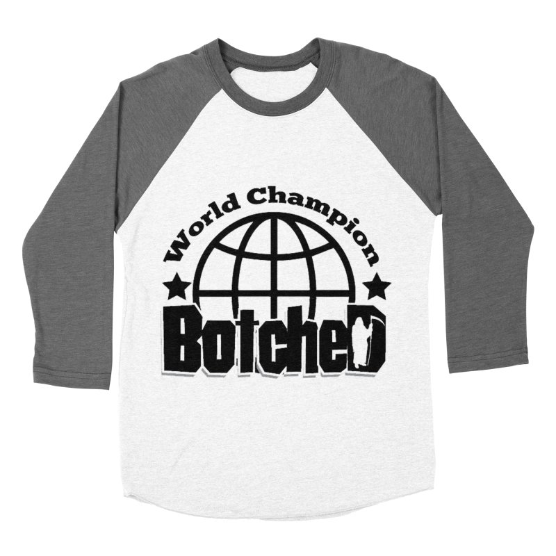 "Botched ""World Champ"" Women's Baseball Triblend Longsleeve T-Shirt by lgda's Artist Shop"