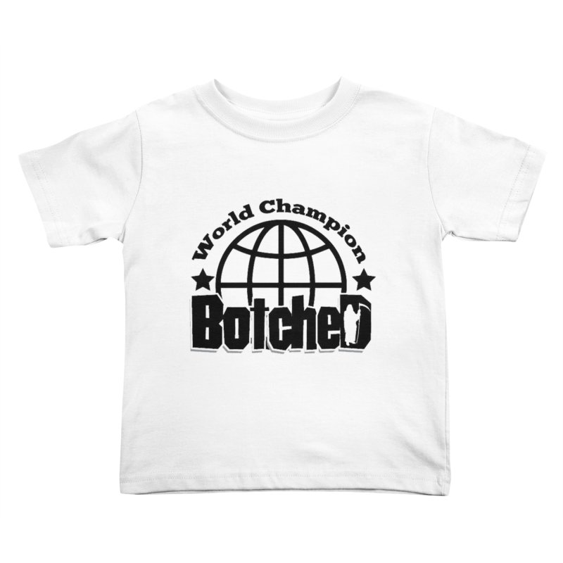 "Botched ""World Champ"" Kids Toddler T-Shirt by lgda's Artist Shop"