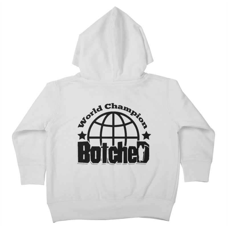 """Botched """"World Champ"""" Kids Toddler Zip-Up Hoody by lgda's Artist Shop"""