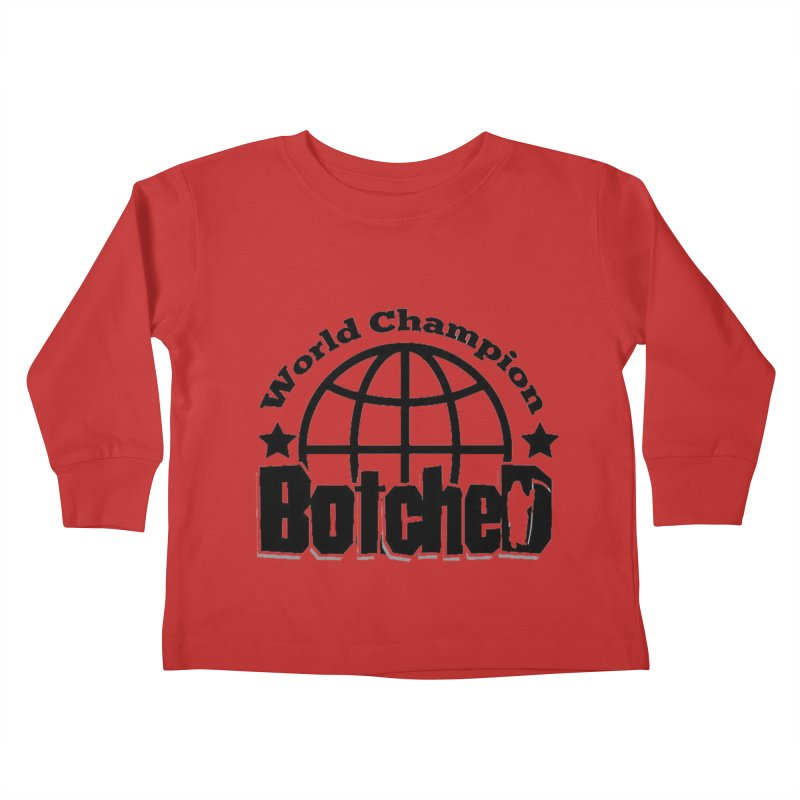 "Botched ""World Champ"" Kids Toddler Longsleeve T-Shirt by lgda's Artist Shop"