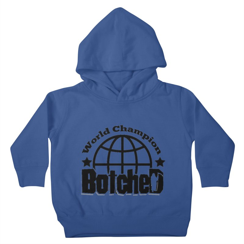 "Botched ""World Champ"" Kids Toddler Pullover Hoody by lgda's Artist Shop"