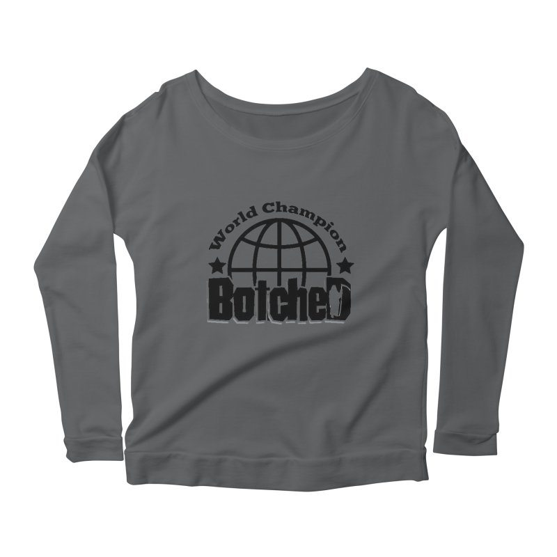 "Botched ""World Champ"" Women's Scoop Neck Longsleeve T-Shirt by lgda's Artist Shop"